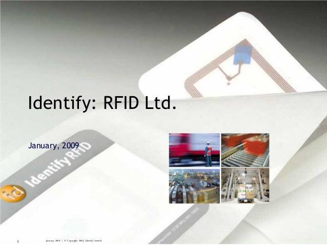 January, 2009 | © Copyright 2005, Identify Limited1 Identify: RFID Ltd. January, 2009