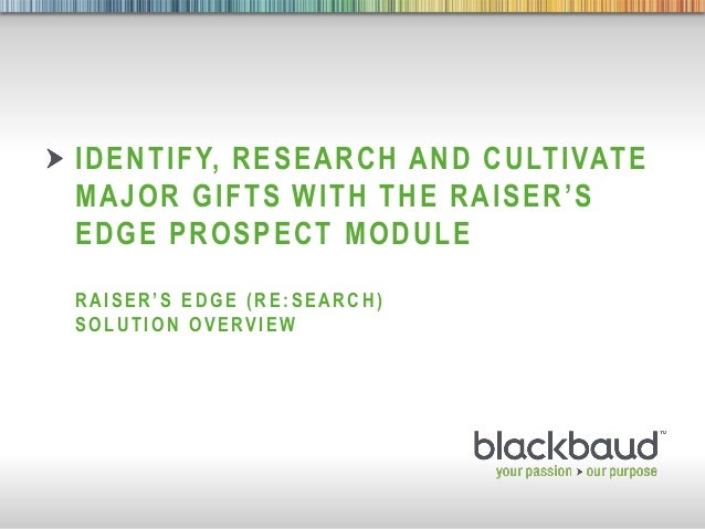 5/3/2013 Footer 1IDENTIFY, RESEARCH AND CULTIVATEMAJOR GIFTS WITH THE RAISER'SEDGE PROSPECT MODULERAISER'S EDGE ( RE: SEAR...
