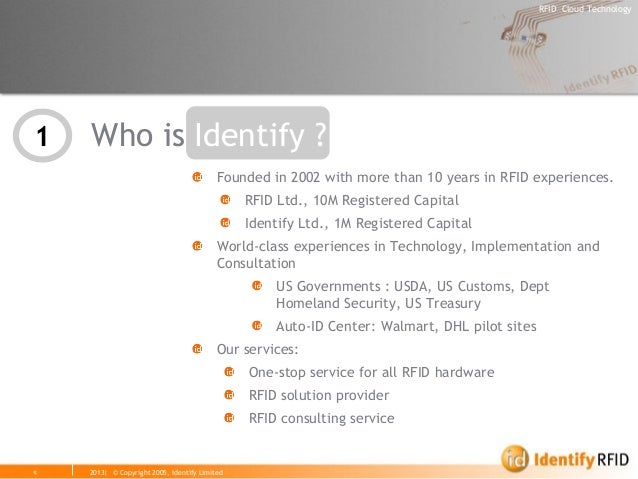 2013| © Copyright 2005, Identify Limited  RFID Cloud Technology  Who is Identify ?  4  1 Founded in 2002 with more than 10...