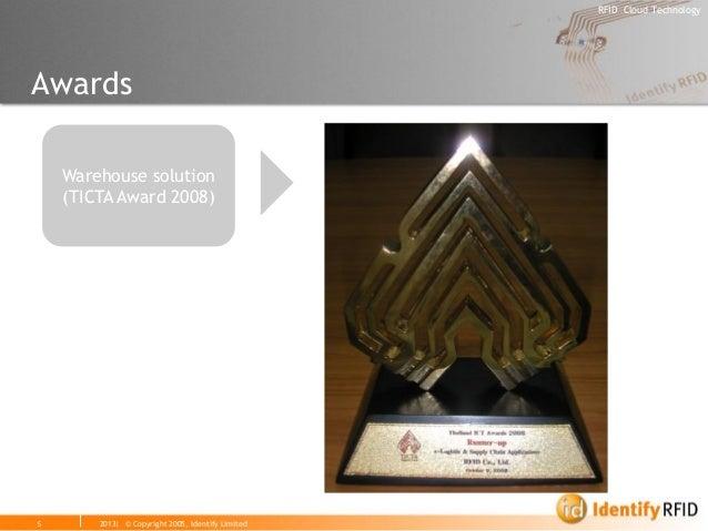 2013| © Copyright 2005, Identify Limited  RFID Cloud Technology  5  Awards  Warehouse solution  (TICTA Award 2008)