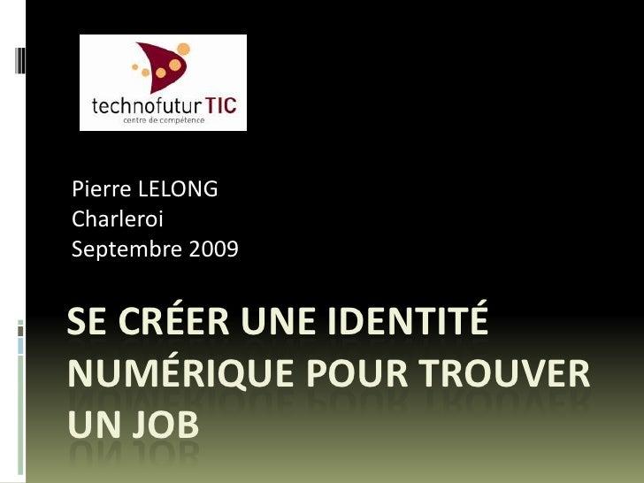 Pierre LELONG<br />Charleroi<br />Septembre 2009<br />SE Créer une identité numérique pour trouver un job<br />