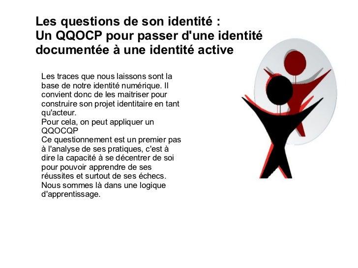 Les questions de son identité : Un QQOCP pour passer d'une identité documentée à une identité active Les traces que nous l...