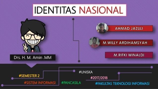 IDENTITAS NASIONAL #SISTEM INFORMASI #PANCASILA #UNISKA #2017/2018 #FAKULTAS TEKNOLOGI INFORMASI #SEMESTER 2
