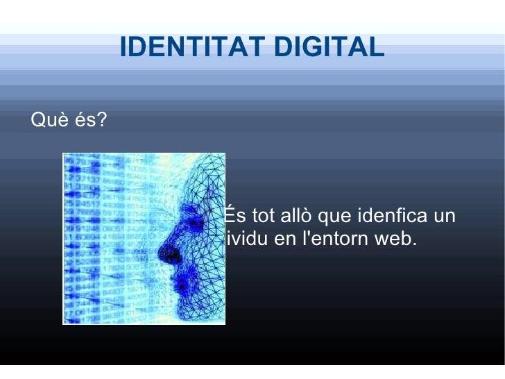 IDENTITAT DIGITAL <ul><li>Què és?