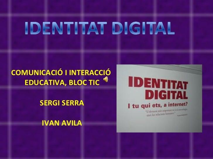 COMUNICACIÓ I INTERACCIÓ  EDUCATIVA, BLOC TIC SERGI SERRA IVAN AVILA
