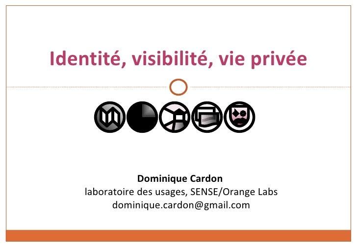 Identité, visibilité, vie privée                Dominique Cardon    laboratoire des usages, SENSE/Orange Labs          dom...