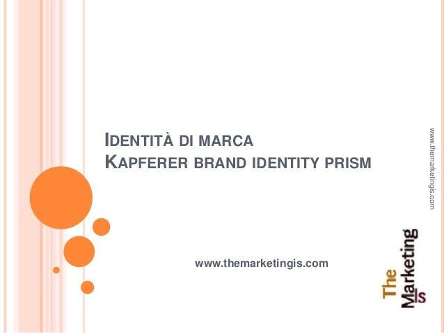 IDENTITÀ DI MARCA KAPFERER BRAND IDENTITY PRISM www.themarketingis.com www.themarketingis.com