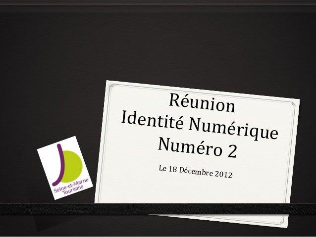 Réunion  Identité Nu               mérique     Numéro 2                               Le 18 Décem       ...