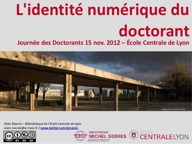 Lidentité numérique du                      doctorant         Journée des Doctorants 15 nov. 2012 – École Centrale de Lyon...