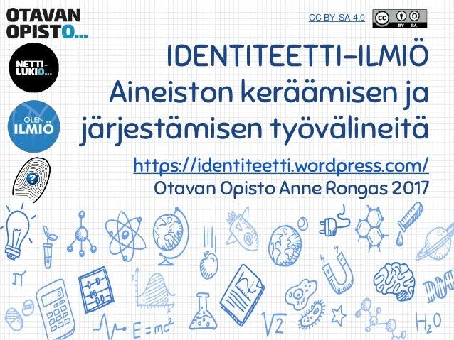 CC BY-SA 4.0 IDENTITEETTI-ILMIÖ Aineiston keräämisen ja järjestämisen työvälineitä https://identiteetti.wordpress.com/ Ota...