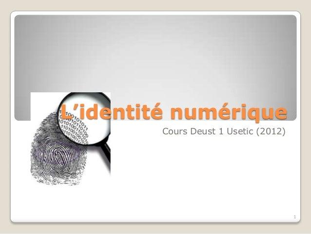 L'identité numérique        Cours Deust 1 Usetic (2012)                                      1