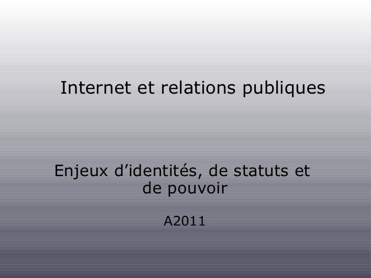 Internet et relations publiques <ul><li>Enjeux d'identités, de statuts et  </li></ul><ul><li>de pouvoir </li></ul><ul><li>...