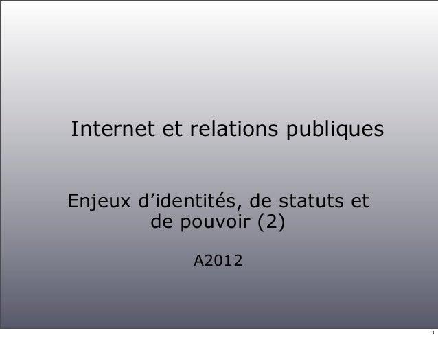 Internet et relations publiquesEnjeux d'identités, de statuts et        de pouvoir (2)             A2012                  ...
