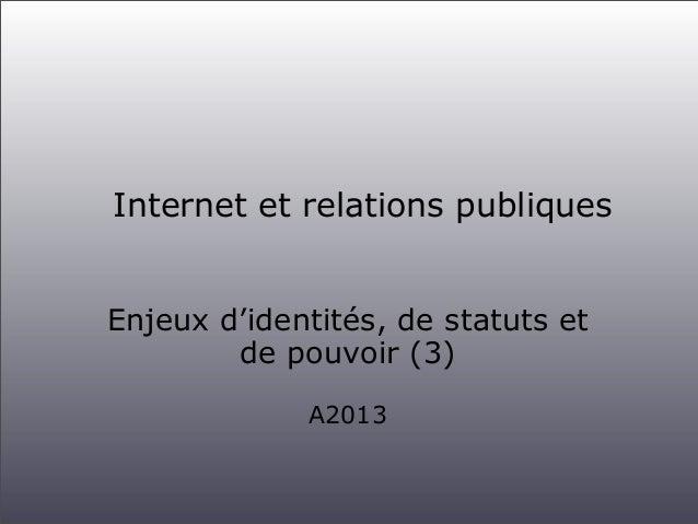 Internet et relations publiques Enjeux d'identités, de statuts et de pouvoir (3) A2013