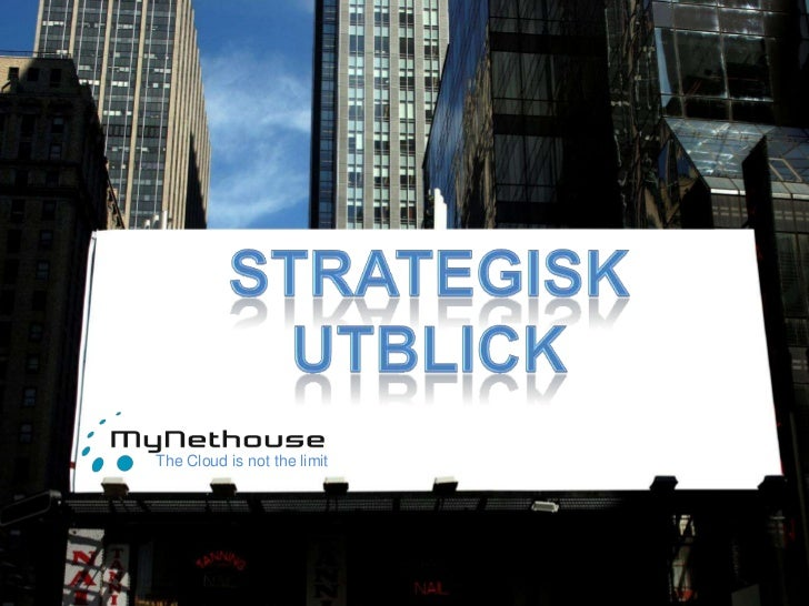 Strategisk<br />utblick<br />The Cloud is not the limit<br />