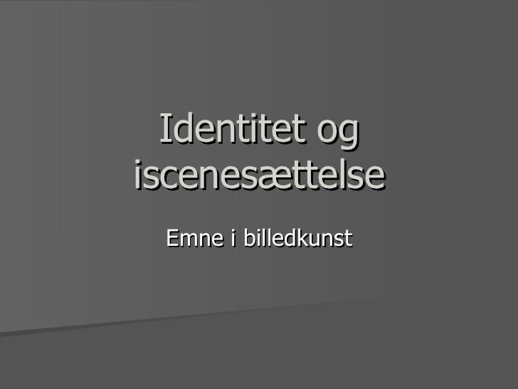 Identitet ogiscenesættelse Emne i billedkunst