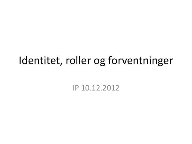 Identitet, roller og forventninger           IP 10.12.2012