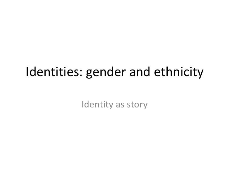 Identities: gender and ethnicity          Identity as story