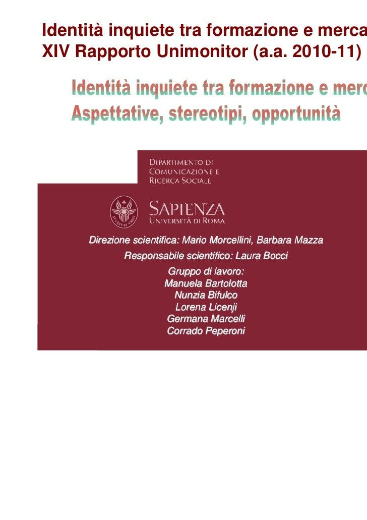 Identità inquiete tra formazione e mercato.XIV Rapporto Unimonitor (a.a. 2010-11)     Direzione scientifica: Mario Morcell...