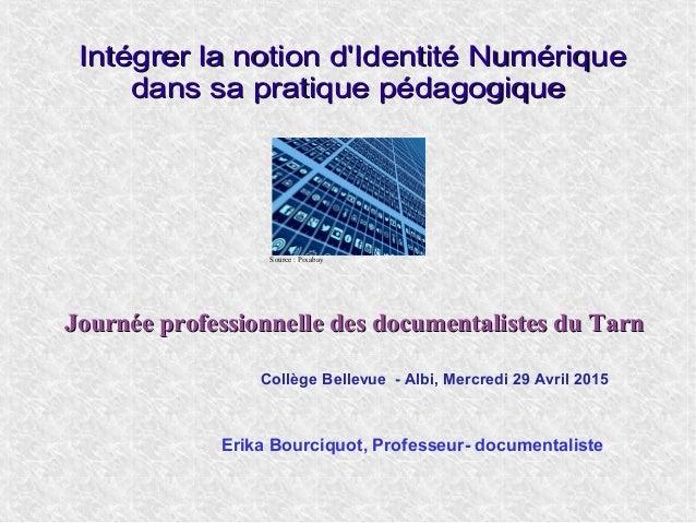 Intégrer la notion d'Identité NumériqueIntégrer la notion d'Identité Numérique dans sa pratique pédagogiquedans sa pratiqu...