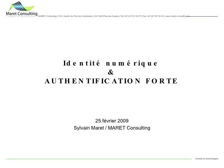 Identité numérique & AUTHENTIFICATION FORTE 25 février 2009 Sylvain Maret / MARET Consulting
