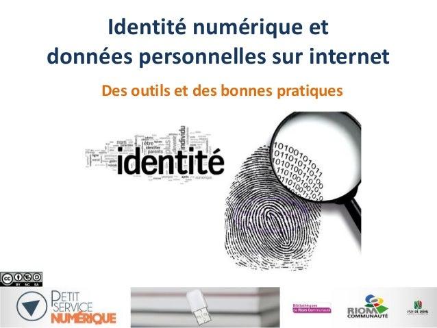 Identité numérique et données personnelles sur internet Des outils et des bonnes pratiques