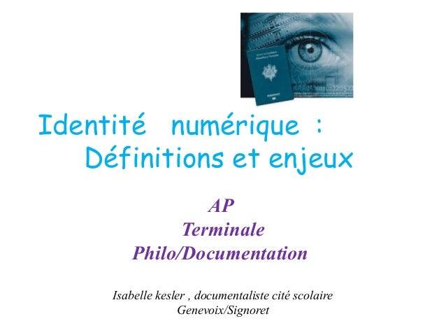 Identité numérique :   Définitions et enjeux                  AP               Terminale         Philo/Documentation   ...