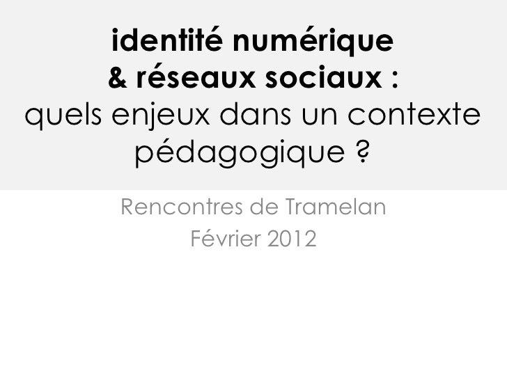 identité numérique      & réseaux sociaux :quels enjeux dans un contexte        pédagogique ?      Rencontres de Tramelan ...