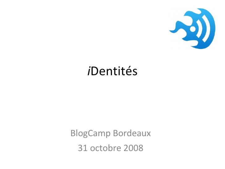 i Dentités BlogCamp Bordeaux 31 octobre 2008
