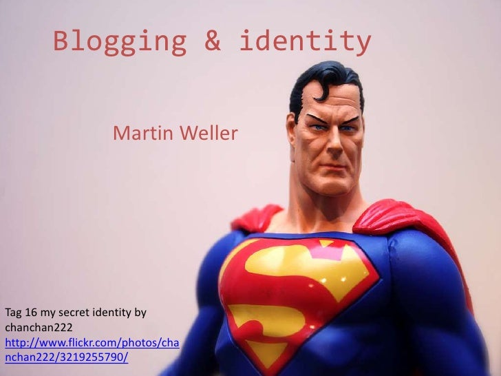 Blogging & identity<br />Martin Weller<br />Tag 16 my secret identity by chanchan222 http://www.flickr.com/photos/chanchan...