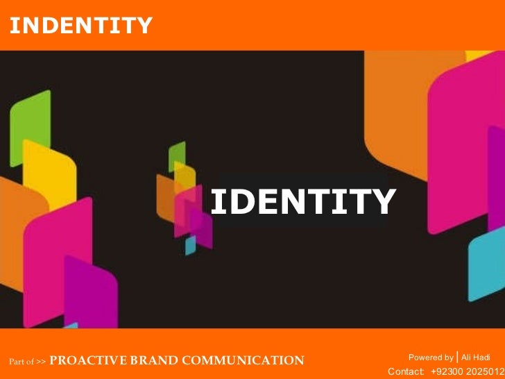 IDENTITY Powered by  |  Ali Hadi INDENTITY Part of >>  PROACTIVE BRAND COMMUNICATION Contact:  +92300 2025012