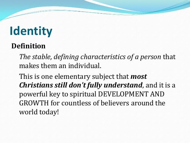 IdentityDefinitionThe stable, defining characteristics of a person thatmakes them an individual.This is one elementary sub...