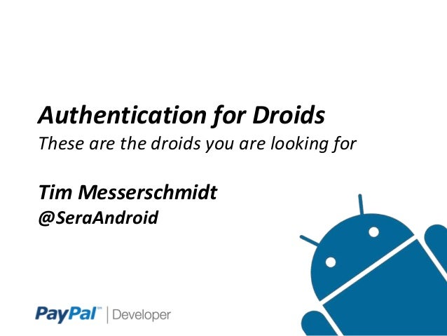 Authentication for Droids These are the droids you are looking for  Tim Messerschmidt @SeraAndroid