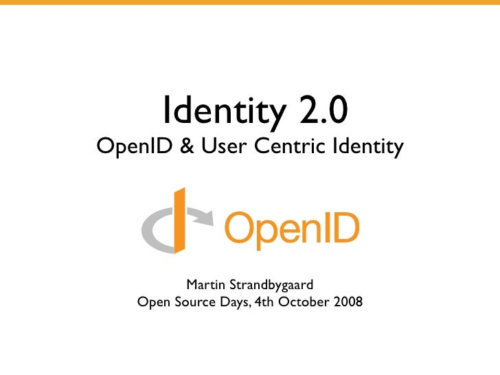 Identity 2.0 OpenID & User Centric Identity               Martin Strandbygaard    Open Source Days, 4th October 2008