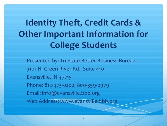 Identity Theft, Credit Cards &Other Important Information forCollege StudentsPresented by: Tri-State Better Business Burea...
