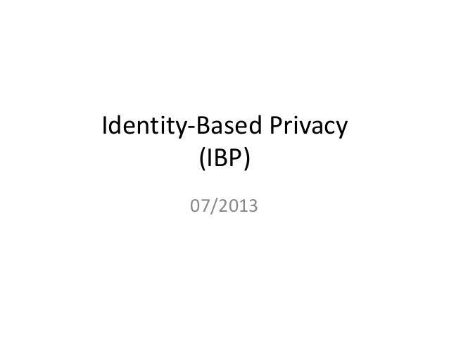 Identity-Based Privacy (IBP) 07/2013