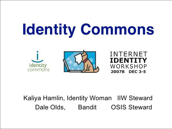 Identity Commons    Kaliya Hamlin, Identity Woman IIW Steward     Dale Olds,     Bandit    OSIS Steward