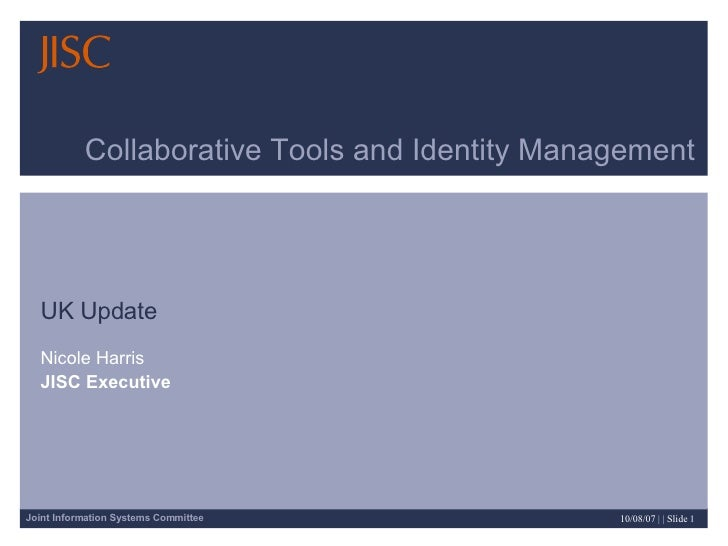 Collaborative Tools and Identity Management UK Update Nicole Harris JISC Executive