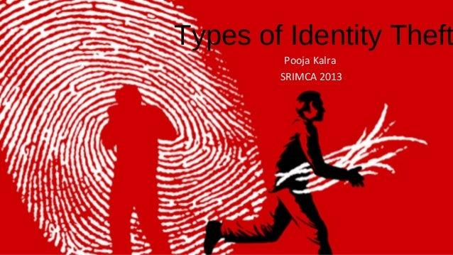 Types of Identity Theft Pooja Kalra SRIMCA 2013