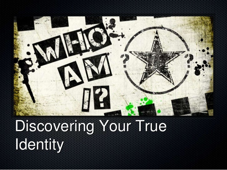 Discovering Your TrueIdentity