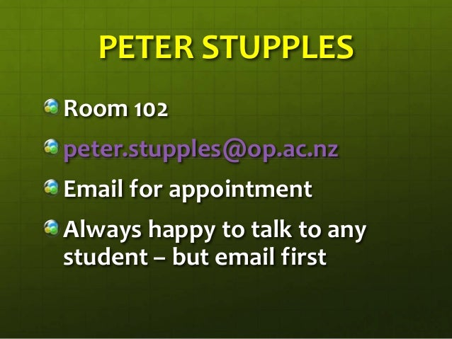 PETER STUPPLESRoom 102peter.stupples@op.ac.nzEmail for appointmentAlways happy to talk to anystudent – but email first
