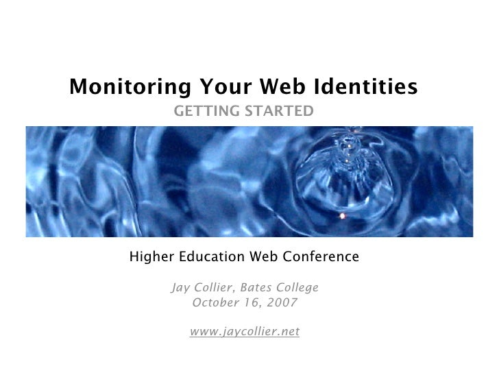 Monitoring Your Web Identities           GETTING STARTED          Higher Education Web Conference            Jay Collier, ...