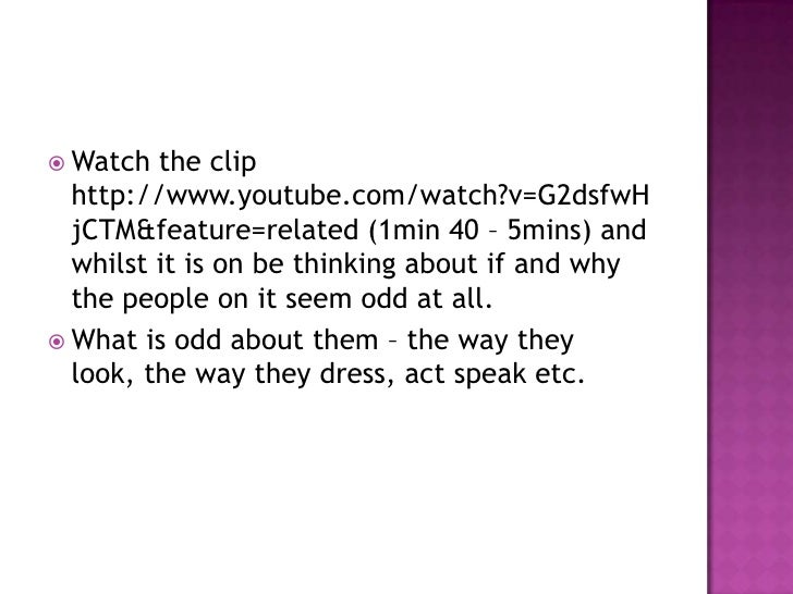 Watch the clip http://www.youtube.com/watch?v=G2dsfwHjCTM&feature=related (1min 40 – 5mins) and whilst it is on be thinkin...