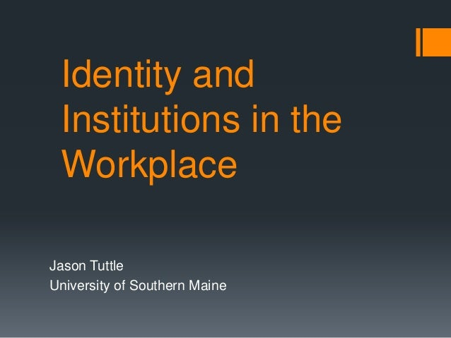 Identity and Institutions in the WorkplaceJason TuttleUniversity of Southern Maine