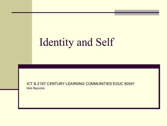 Identity and Self ICT & 21ST CENTURY LEARNING COMMUNITIES EDUC 90591 Nick Reynolds
