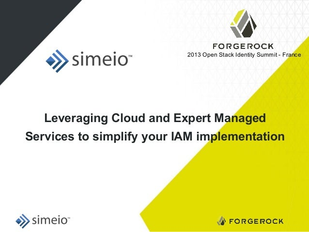 2013 Open Stack Identity Summit - France  Leveraging Cloud and Expert Managed Services to simplify your IAM implementation