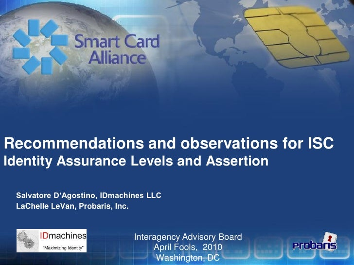Recommendations and observations for ISC Identity Assurance Levels and Assertion   Salvatore D'Agostino, IDmachines LLC  L...