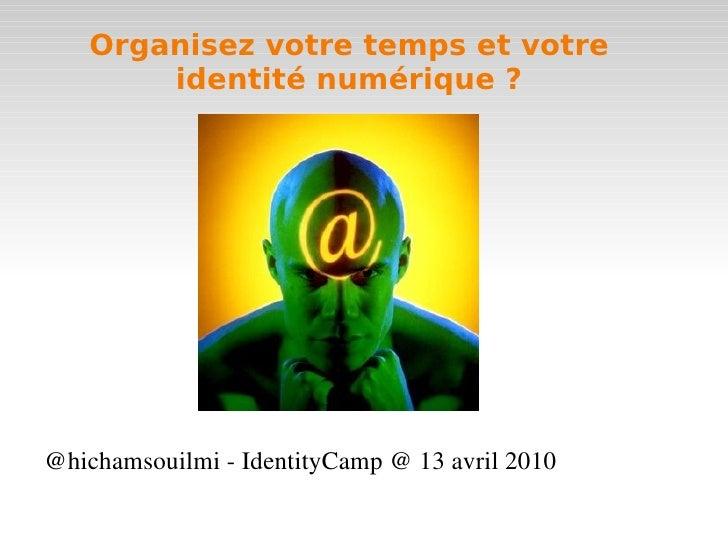 Organisez votre temps et votre identité numérique ? <ul><li>@hichamsouilmi - IdentityCamp @ 13 avril 2010 </li></ul>