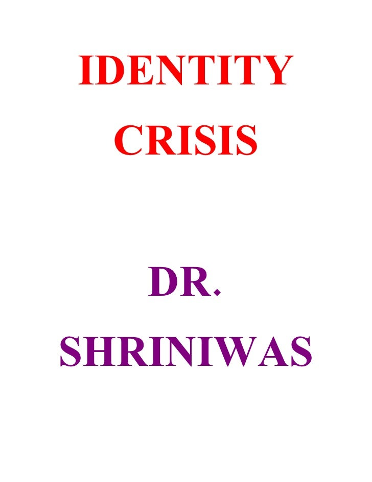IDENTITY  CRISIS      DR. SHRINIWAS