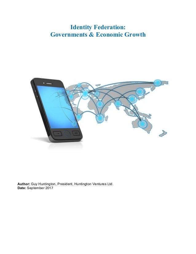 Identity Federation: Governments & Economic Growth Author: Guy Huntington, President, Huntington Ventures Ltd. Date: Septe...